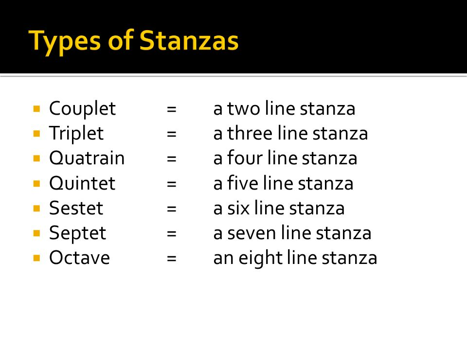 Types of Stanzas Couplet = a two line stanza