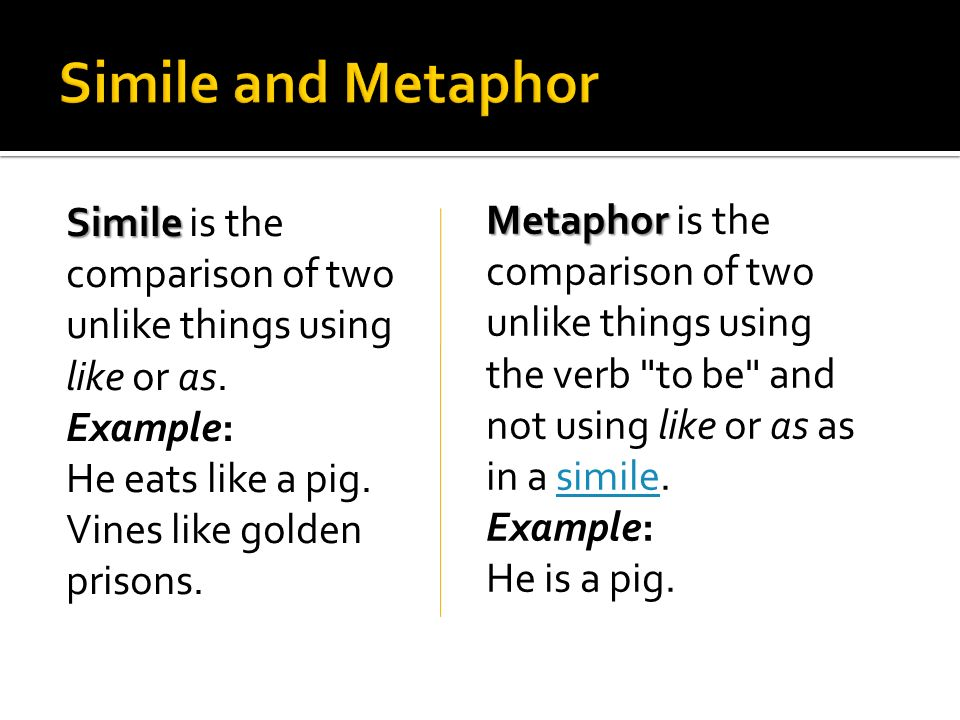 Simile and Metaphor Simile is the