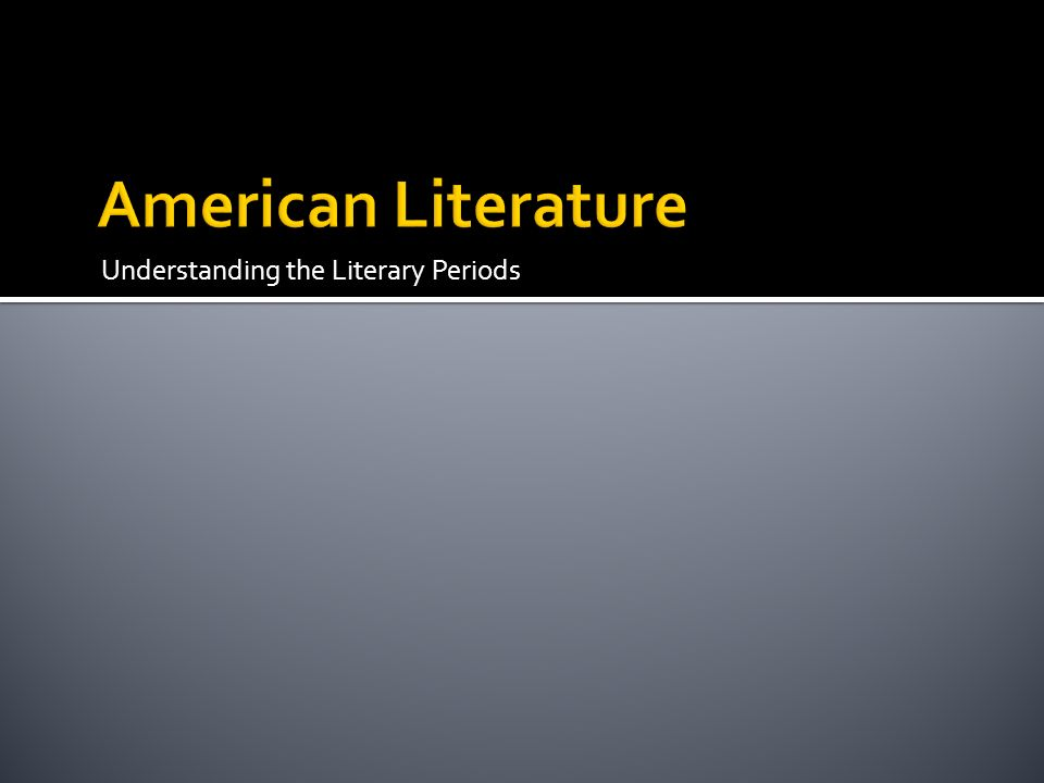 American Literature Understanding the Literary Periods