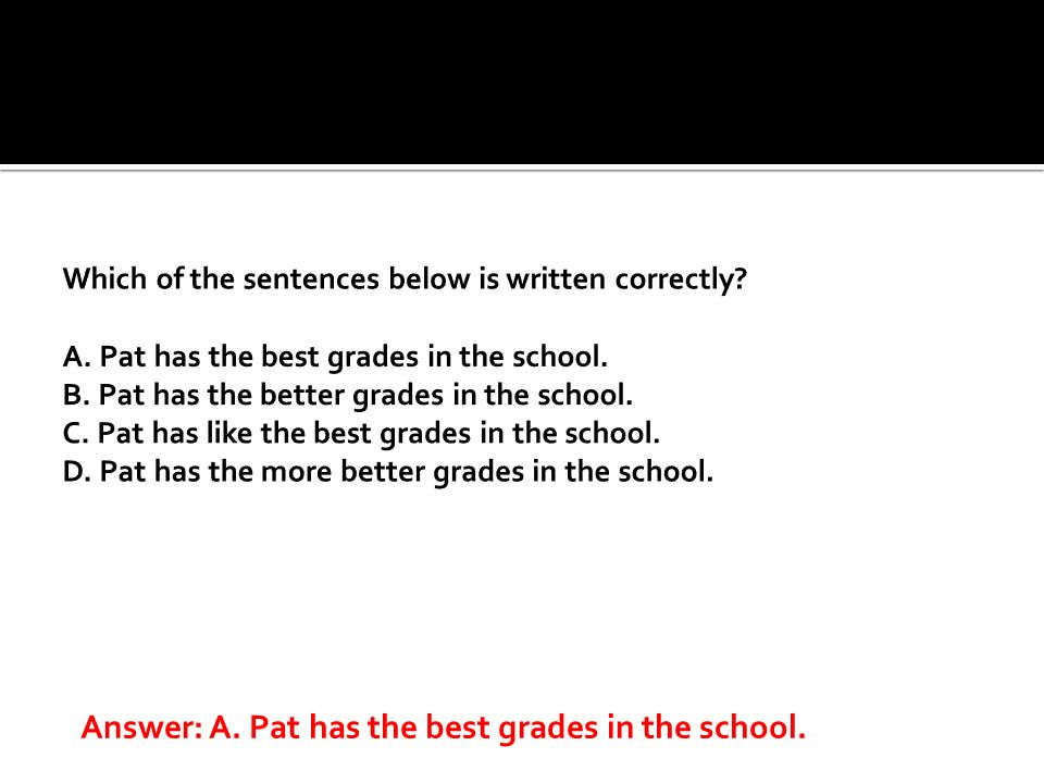 Answer: A. Pat has the best grades in the school.
