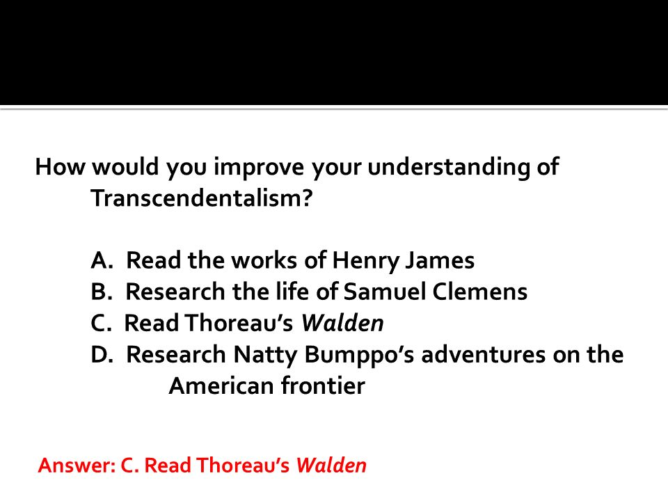 How would you improve your understanding of Transcendentalism. A