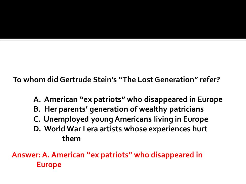 To whom did Gertrude Stein's The Lost Generation refer. A