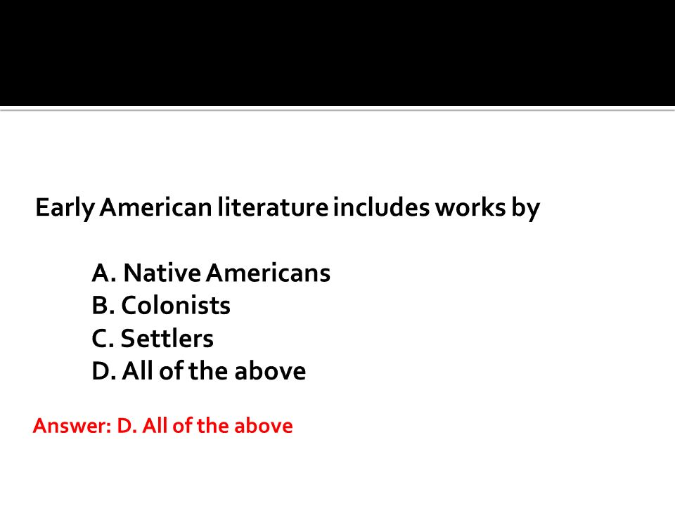 Early American literature includes works by A. Native Americans B
