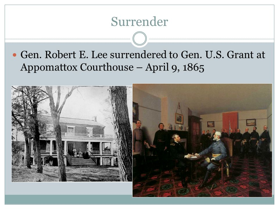 Surrender Gen. Robert E. Lee surrendered to Gen.
