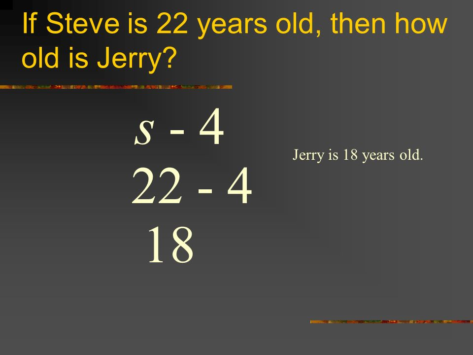 If Steve is 22 years old, then how old is Jerry