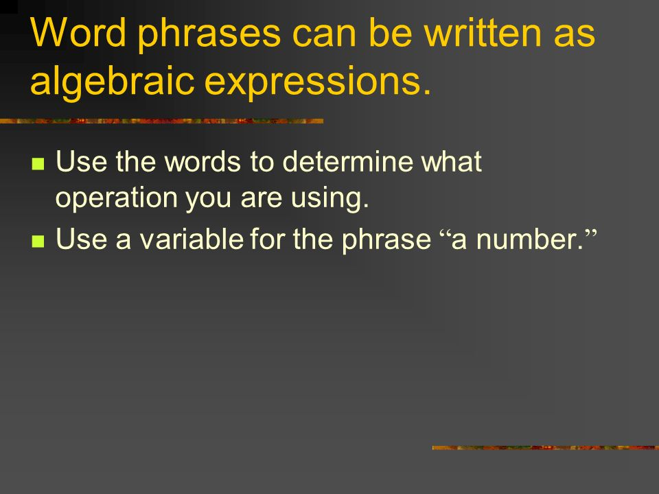 Word phrases can be written as algebraic expressions.