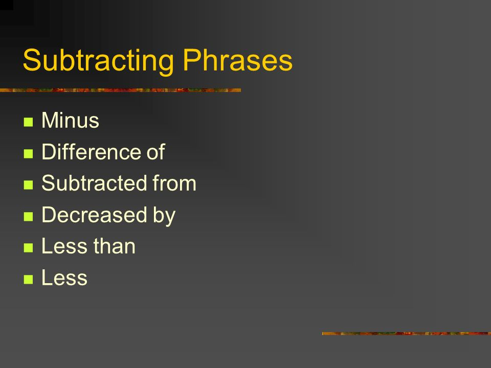 Subtracting Phrases Minus Difference of Subtracted from Decreased by