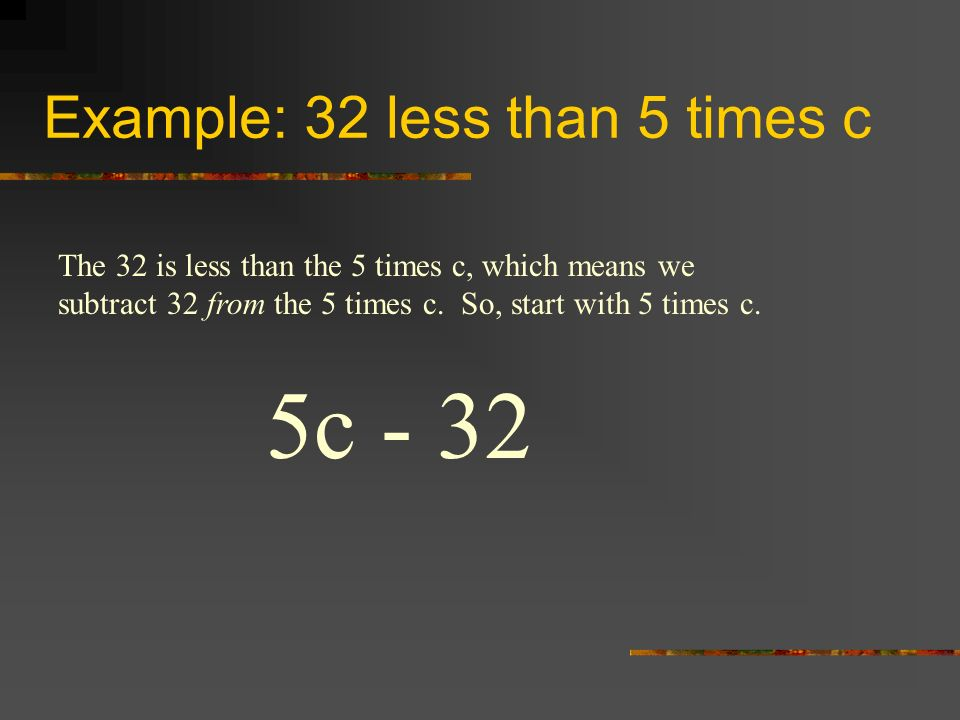 Example: 32 less than 5 times c