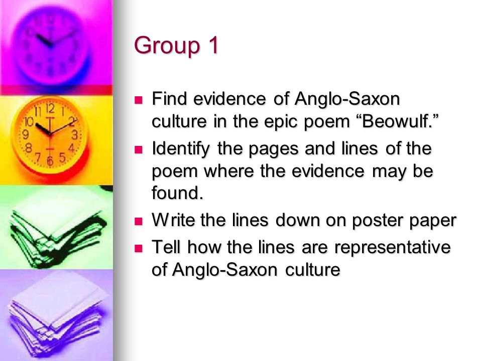 Group 1 Find evidence of Anglo-Saxon culture in the epic poem Beowulf. Identify the pages and lines of the poem where the evidence may be found.