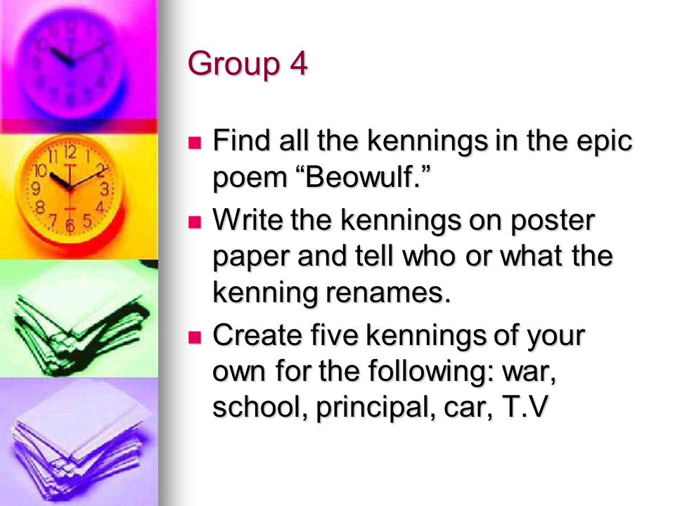 Group 4 Find all the kennings in the epic poem Beowulf.