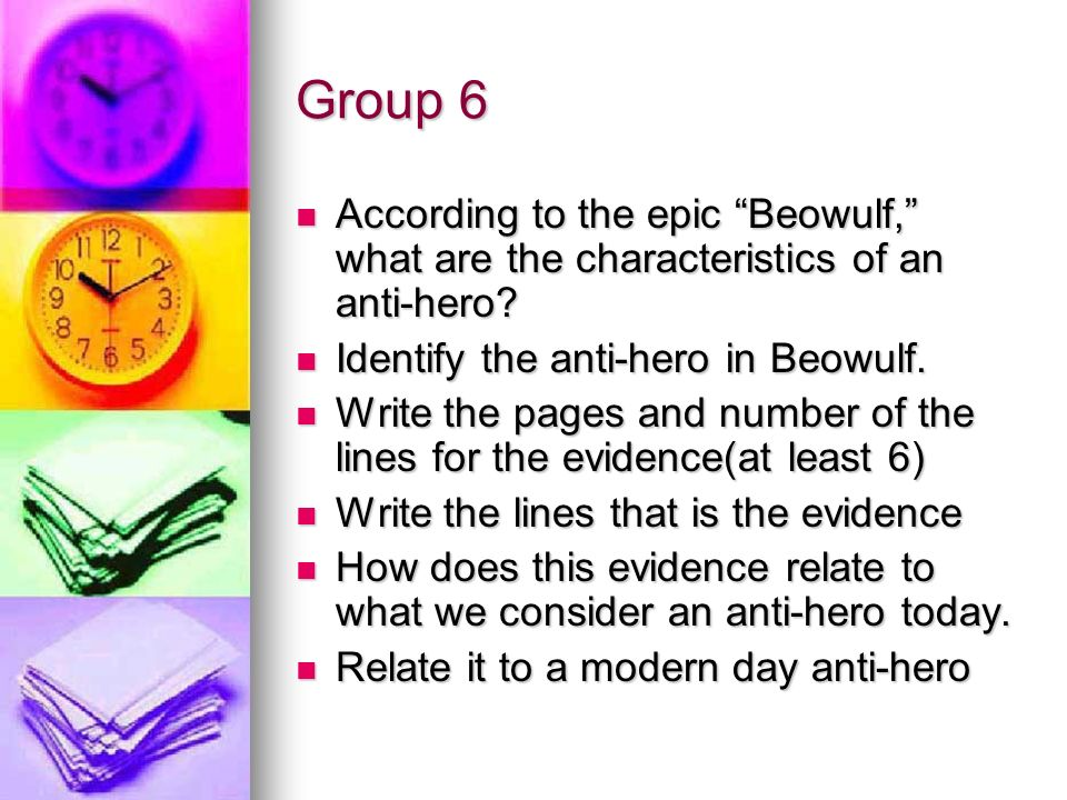 Group 6 According to the epic Beowulf, what are the characteristics of an anti-hero Identify the anti-hero in Beowulf.