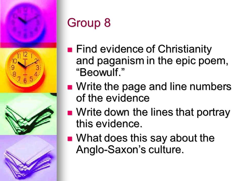 Group 8 Find evidence of Christianity and paganism in the epic poem, Beowulf. Write the page and line numbers of the evidence.