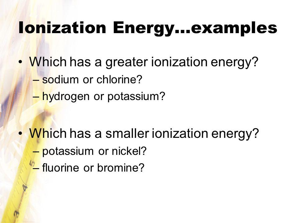 Ionization Energy…examples