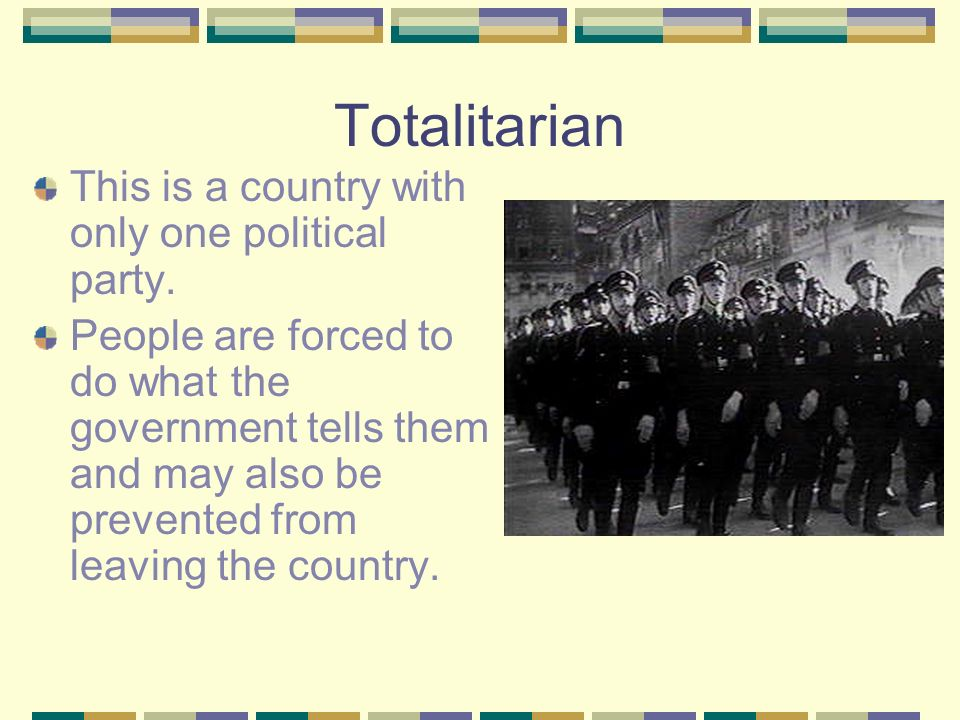 Totalitarian This is a country with only one political party.