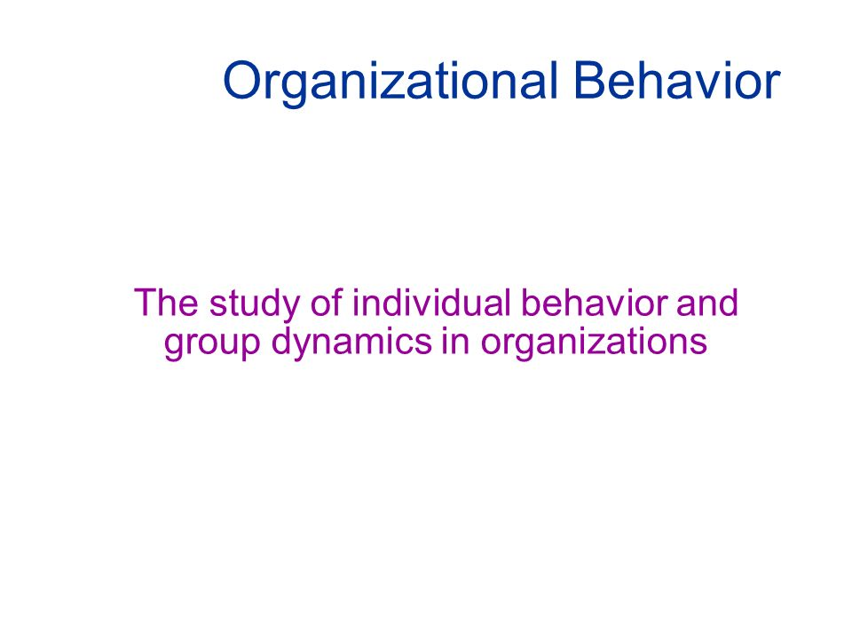 organizational behaviour study of individuals groups and structures - organizational behaviour is the study of the many factors that have an impact on how individuals and groups respond to and act in organizations and how organizations manage their environments.