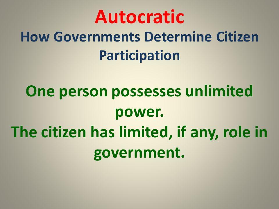 Autocratic One person possesses unlimited power.