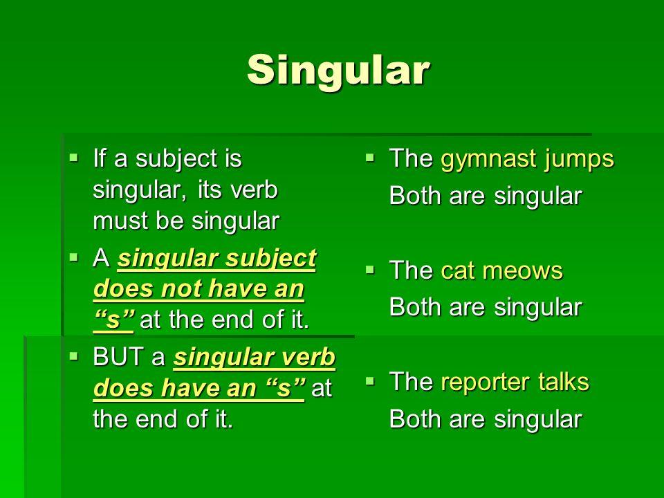 Singular If a subject is singular, its verb must be singular