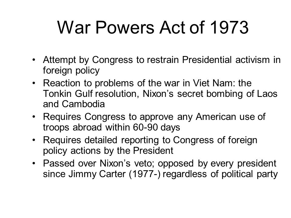 the war powers act of 1973 essay Presidents have consistently agreed that the war powers resolution act is an unconstitutional violation of the higher powers of the executive branch as a result, the resolution has been the subject of controversy since its enactment in november of 1973, and is a recurring issue due to the ongoing commitment of u s armed forces globally.