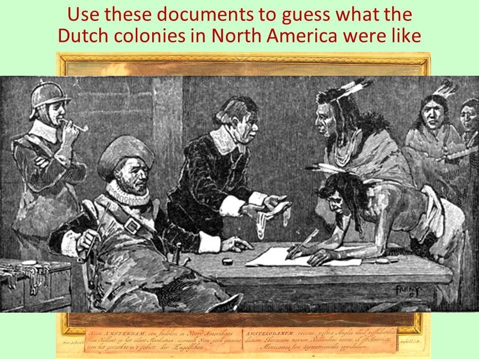 Use these documents to guess what the Dutch colonies in North America were like