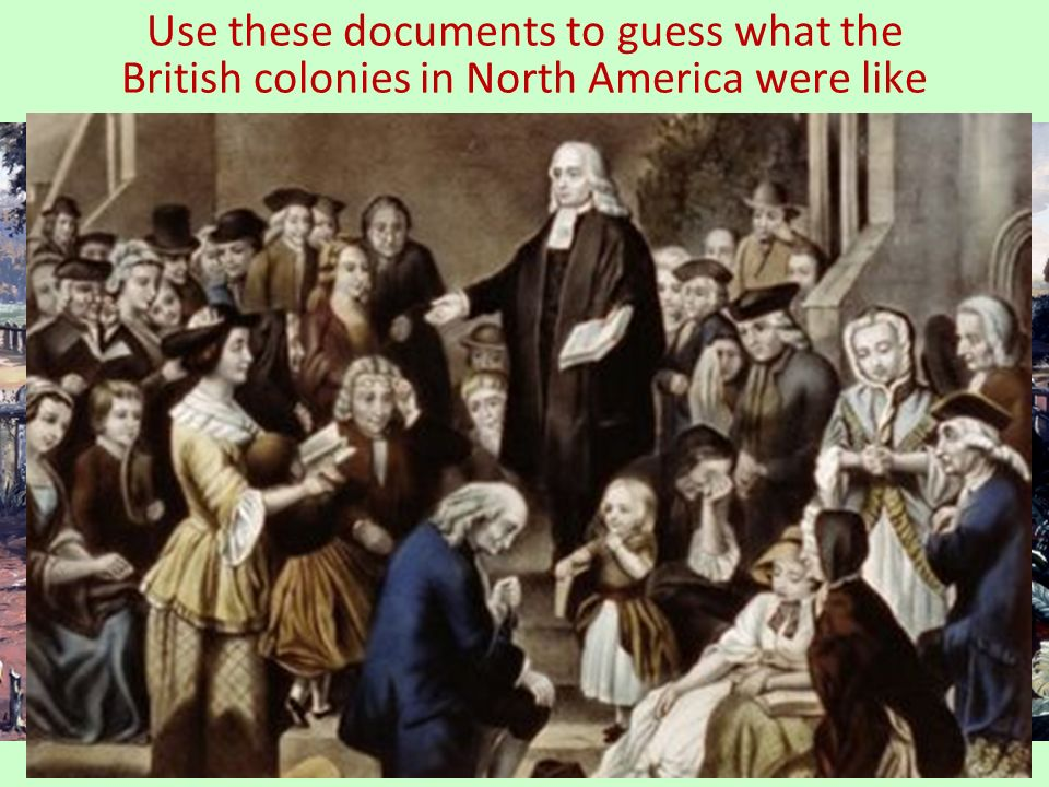 Use these documents to guess what the British colonies in North America were like