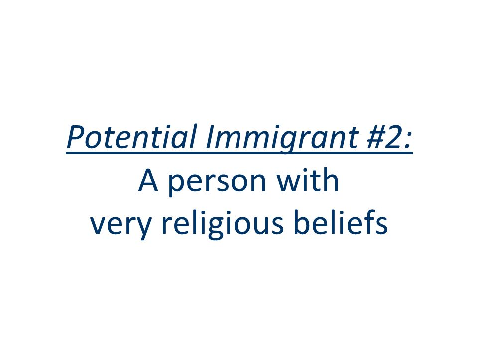 Potential Immigrant #2: A person with very religious beliefs