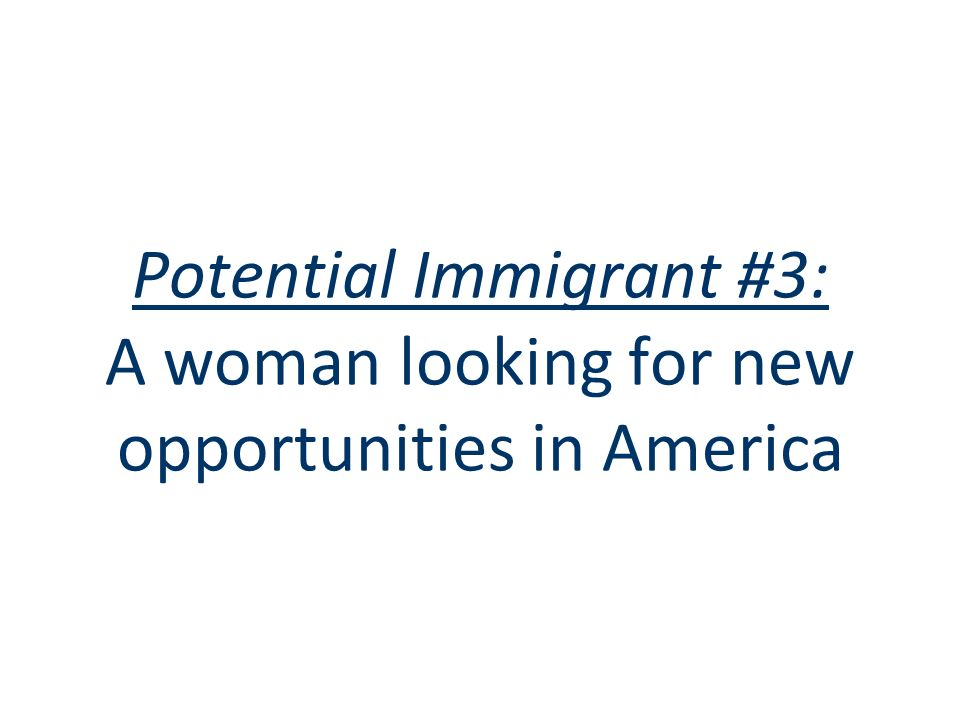 Potential Immigrant #3: A woman looking for new opportunities in America