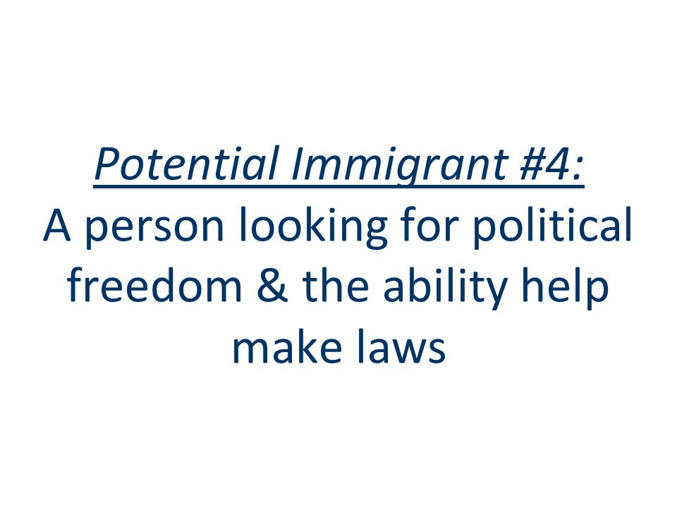 Potential Immigrant #4: A person looking for political freedom & the ability help make laws