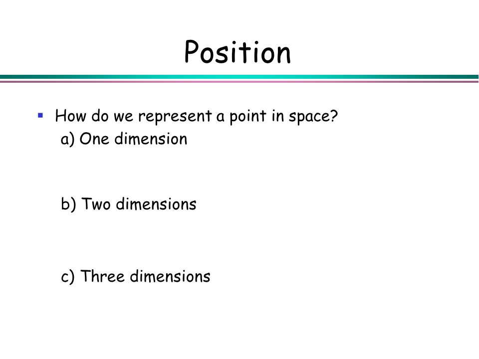 Position How do we represent a point in space a) One dimension