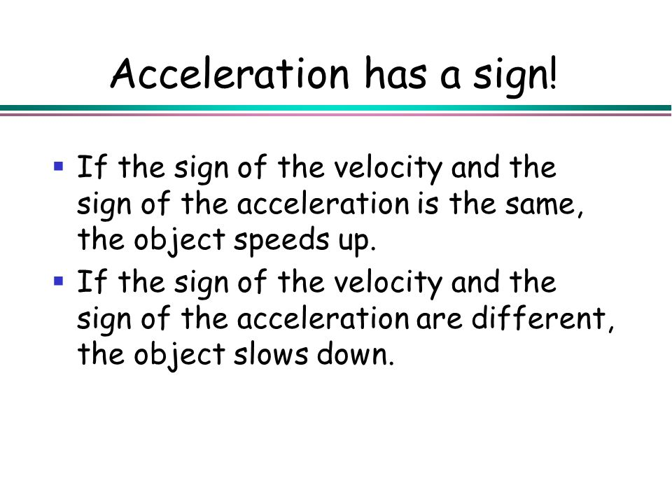 Acceleration has a sign!