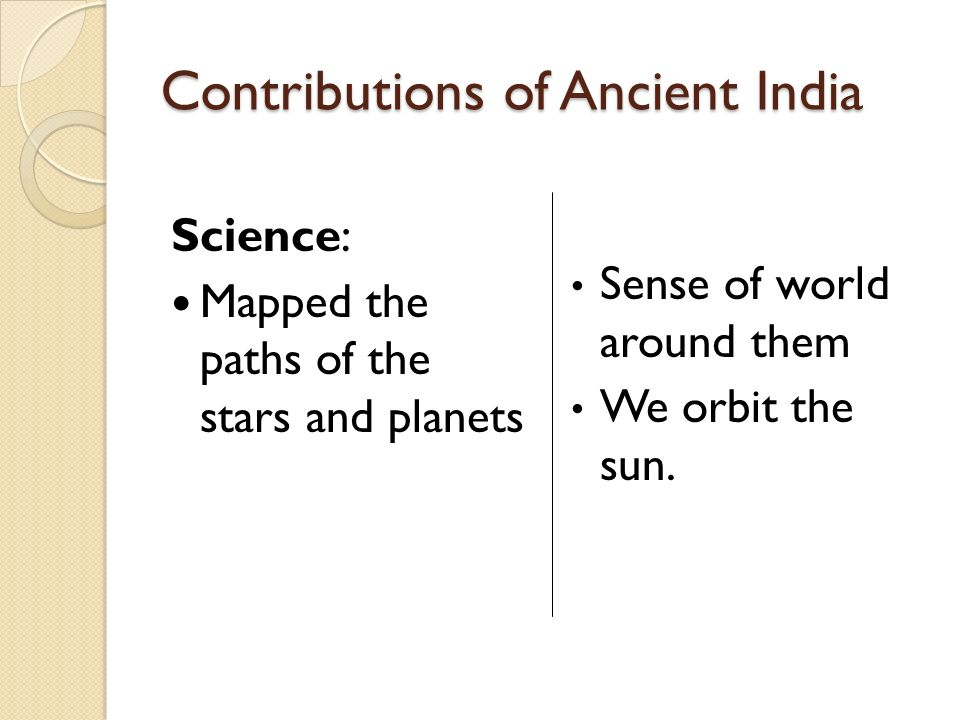 contributions to ancient india 2015-07-31 contributions of ancient india: mathematics the concept of 0 (zero) was introduced in india as early as the 3rd century bc it was passed on to the.