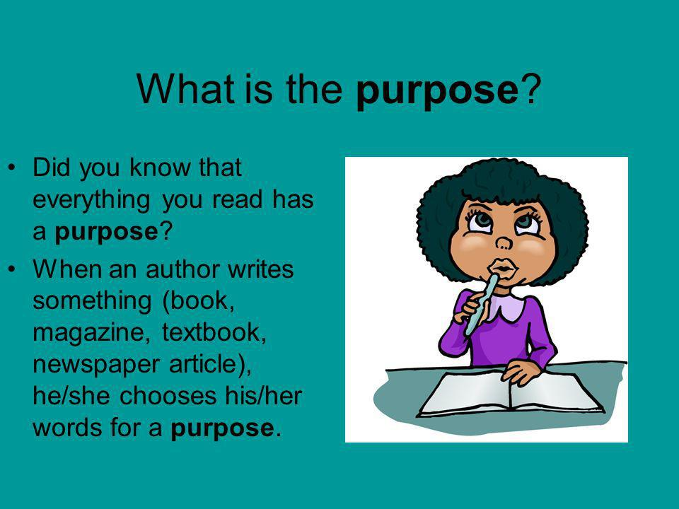 What is the purpose Did you know that everything you read has a purpose