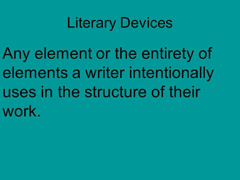 Literary Devices Any element or the entirety of elements a writer intentionally uses in the structure of their work.