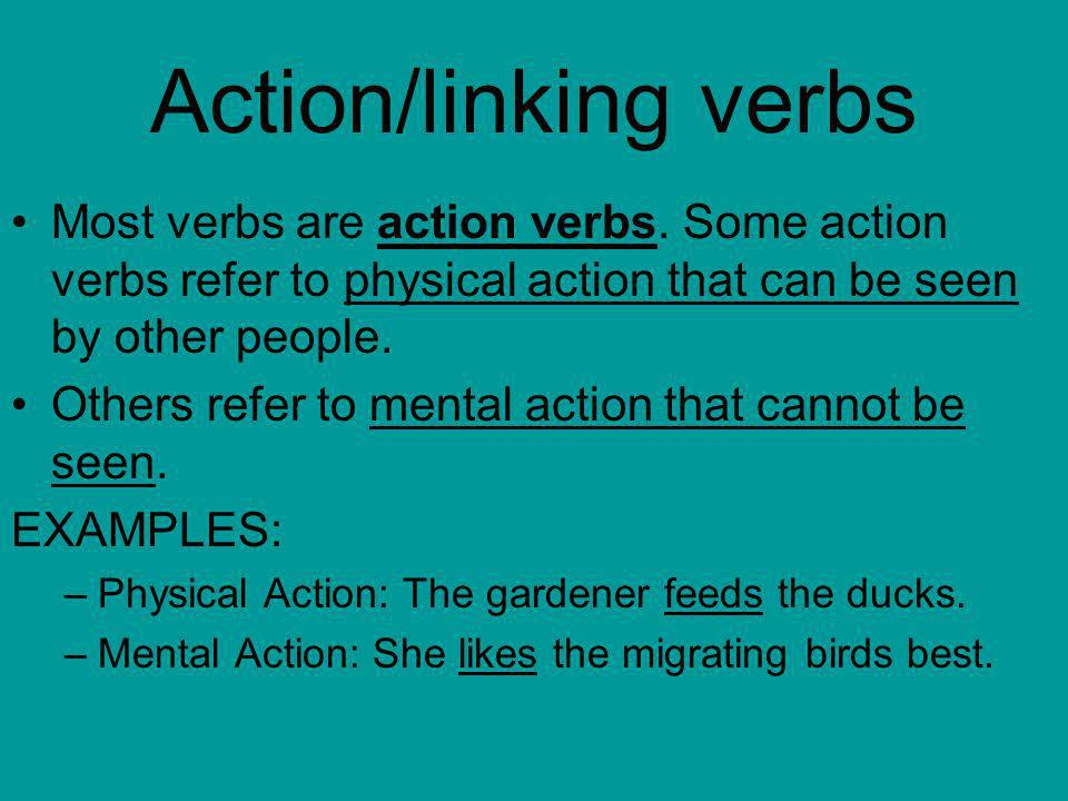Action/linking verbsMost verbs are action verbs. Some action verbs refer to physical action that can be seen by other people.