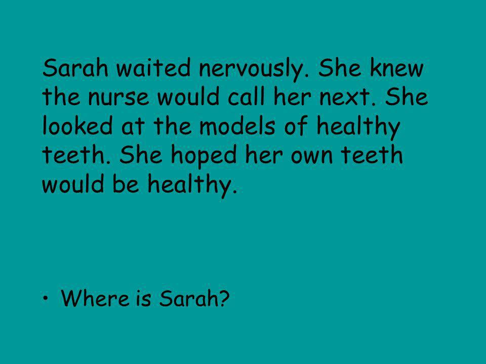 Sarah waited nervously. She knew the nurse would call her next