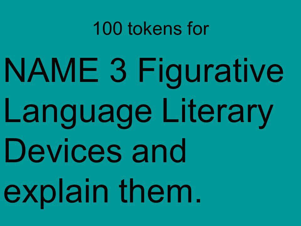 NAME 3 Figurative Language Literary Devices and explain them.