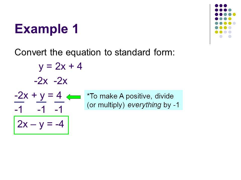 Example 1 y = 2x + 4 -2x -2x -2x + y = 4 -1 -1 -1 2x – y = -4