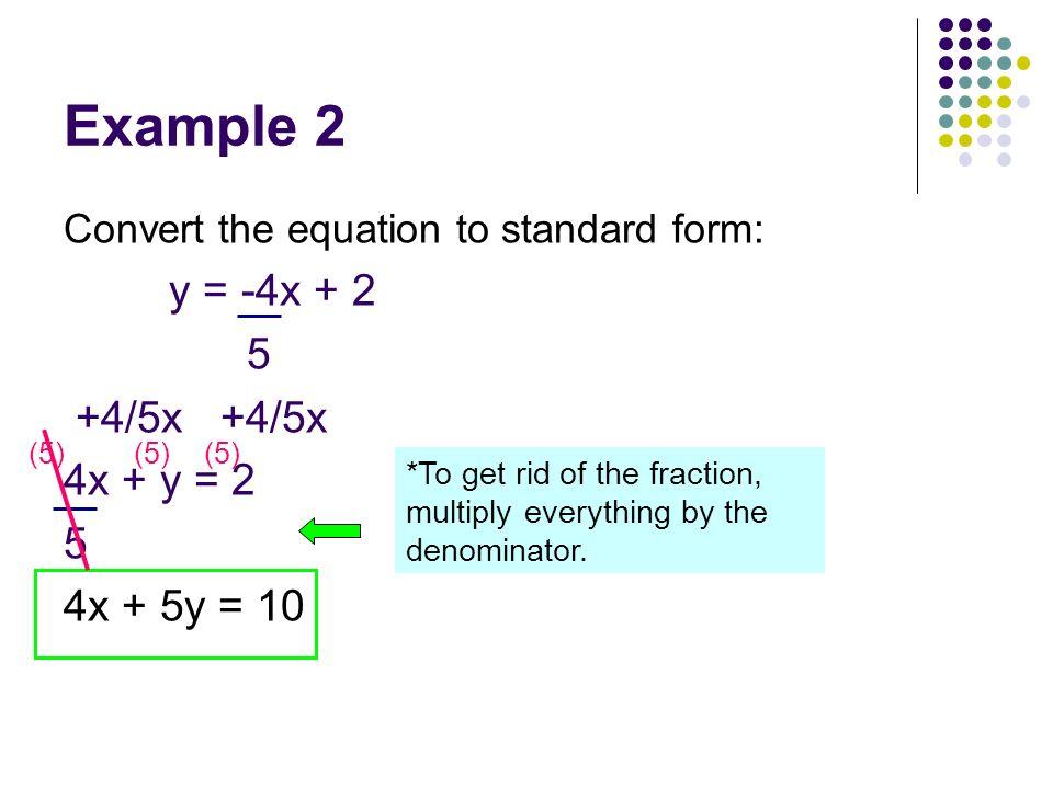 Example 2 y = -4x + 2 5 +4/5x +4/5x 4x + y = 2 4x + 5y = 10