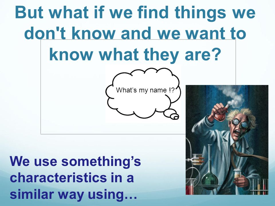 But what if we find things we don t know and we want to know what they are