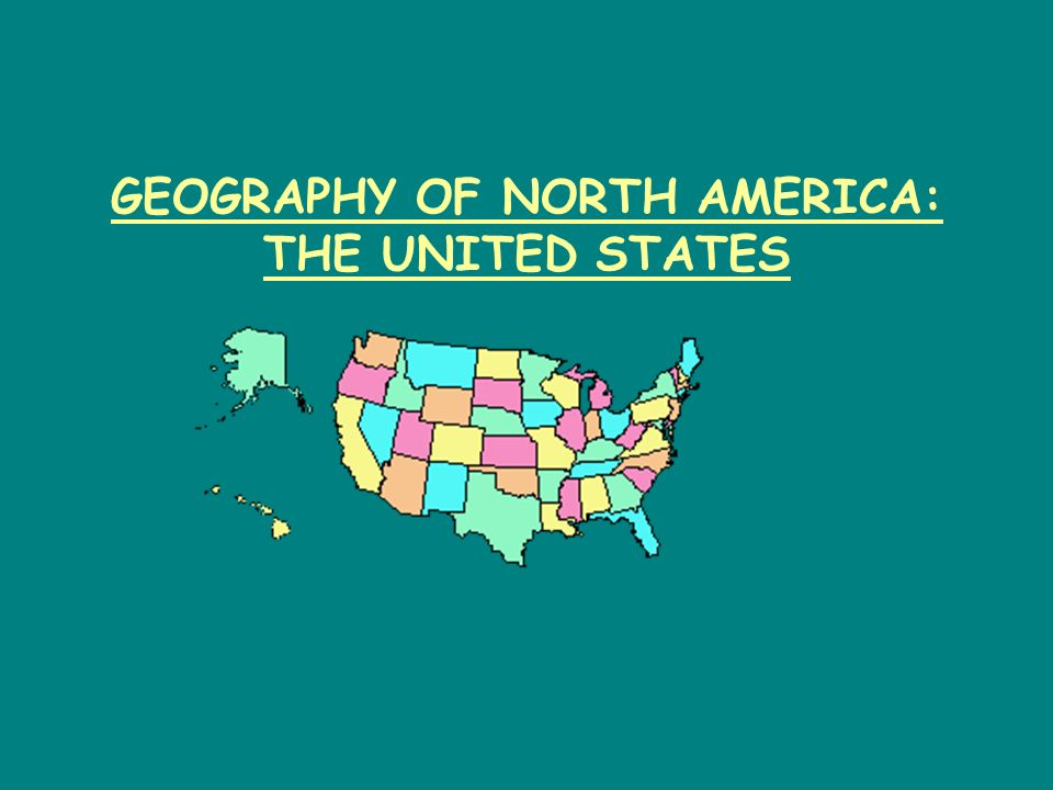 GEOGRAPHY OF NORTH AMERICA: THE UNITED STATES