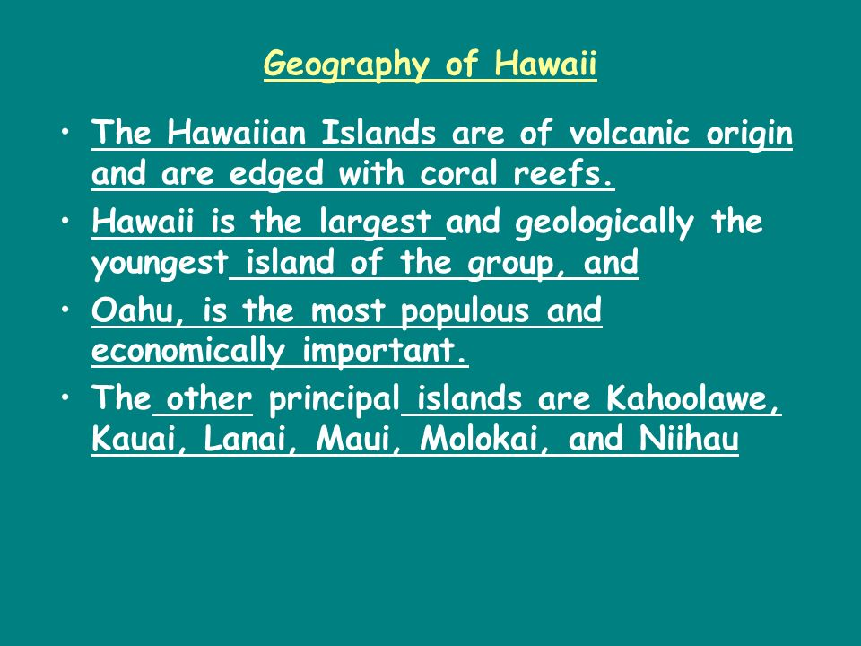Geography of Hawaii The Hawaiian Islands are of volcanic origin and are edged with coral reefs.