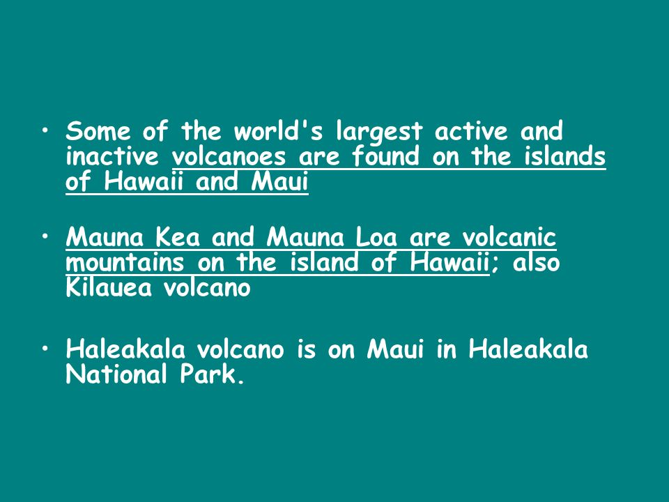 Some of the world s largest active and inactive volcanoes are found on the islands of Hawaii and Maui