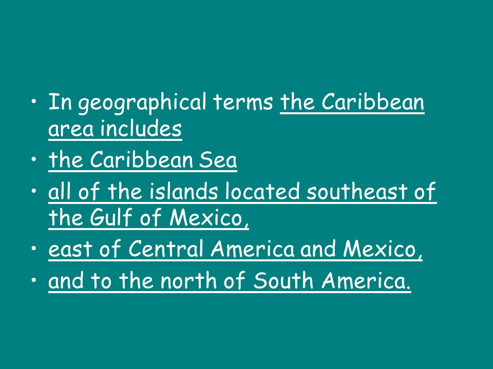 In geographical terms the Caribbean area includes