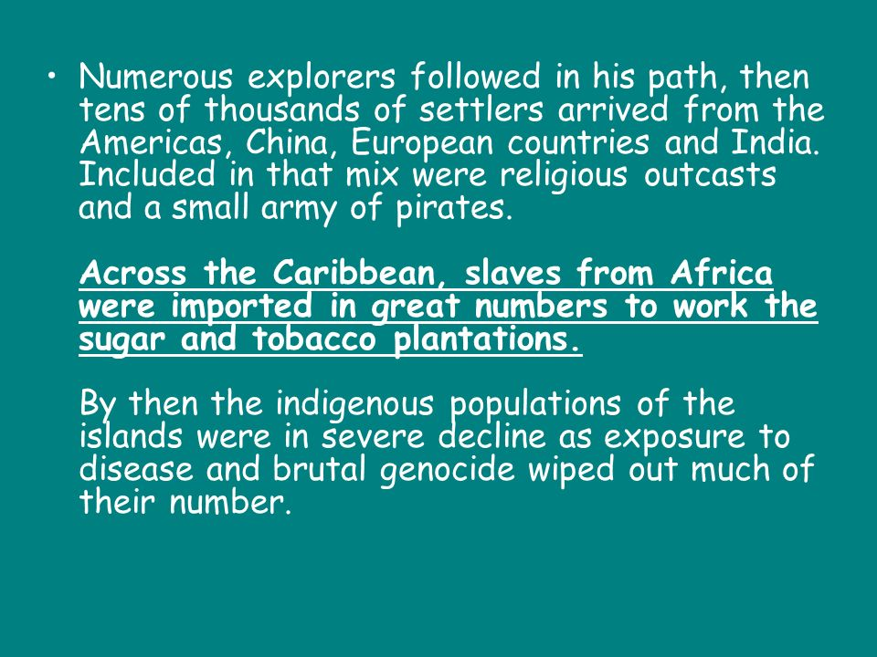 Numerous explorers followed in his path, then tens of thousands of settlers arrived from the Americas, China, European countries and India.