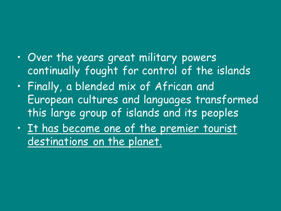 Over the years great military powers continually fought for control of the islands