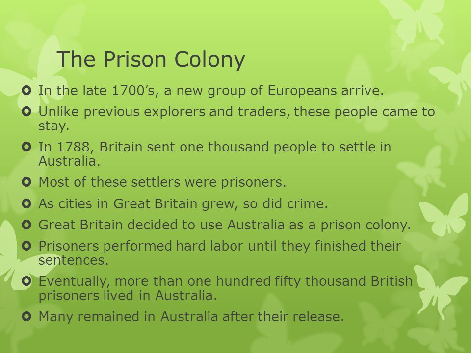The Prison Colony In the late 1700's, a new group of Europeans arrive.