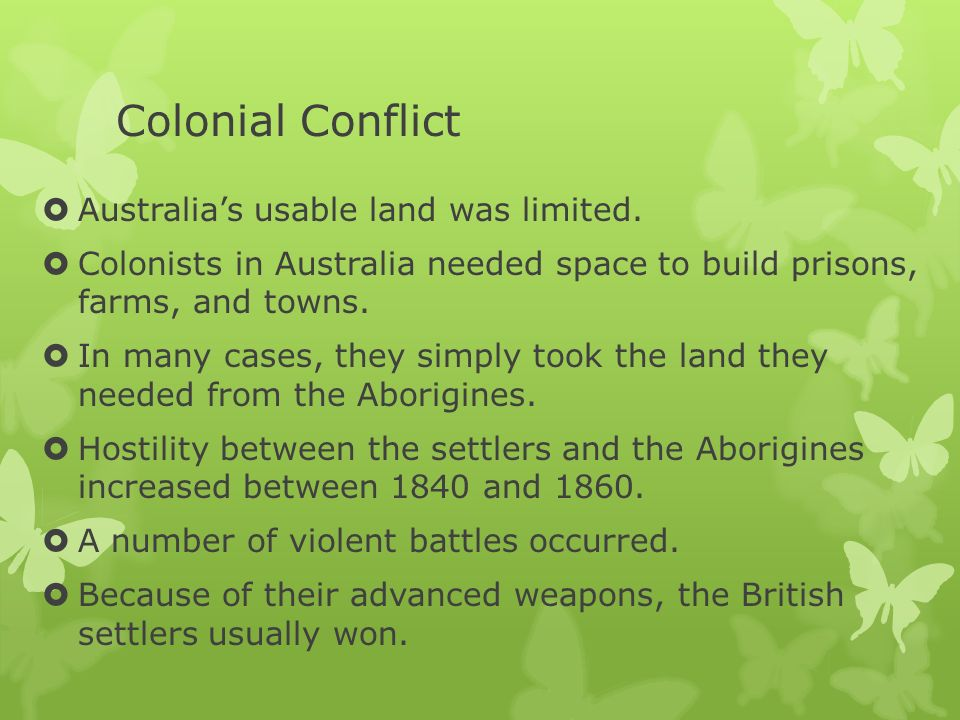 Colonial Conflict Australia's usable land was limited.