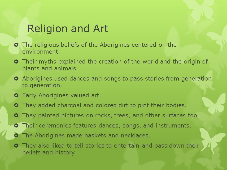 Religion and Art The religious beliefs of the Aborigines centered on the environment.