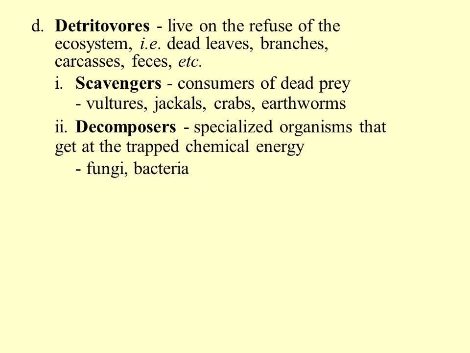 d. Detritovores - live on the refuse of the. ecosystem, i. e