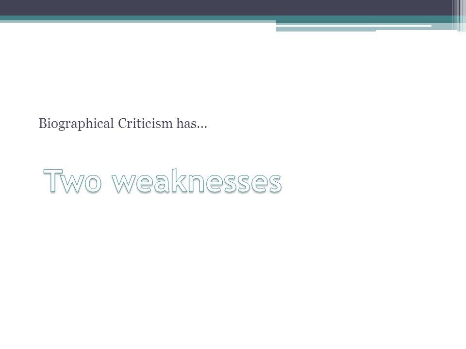 Biographical Criticism has…