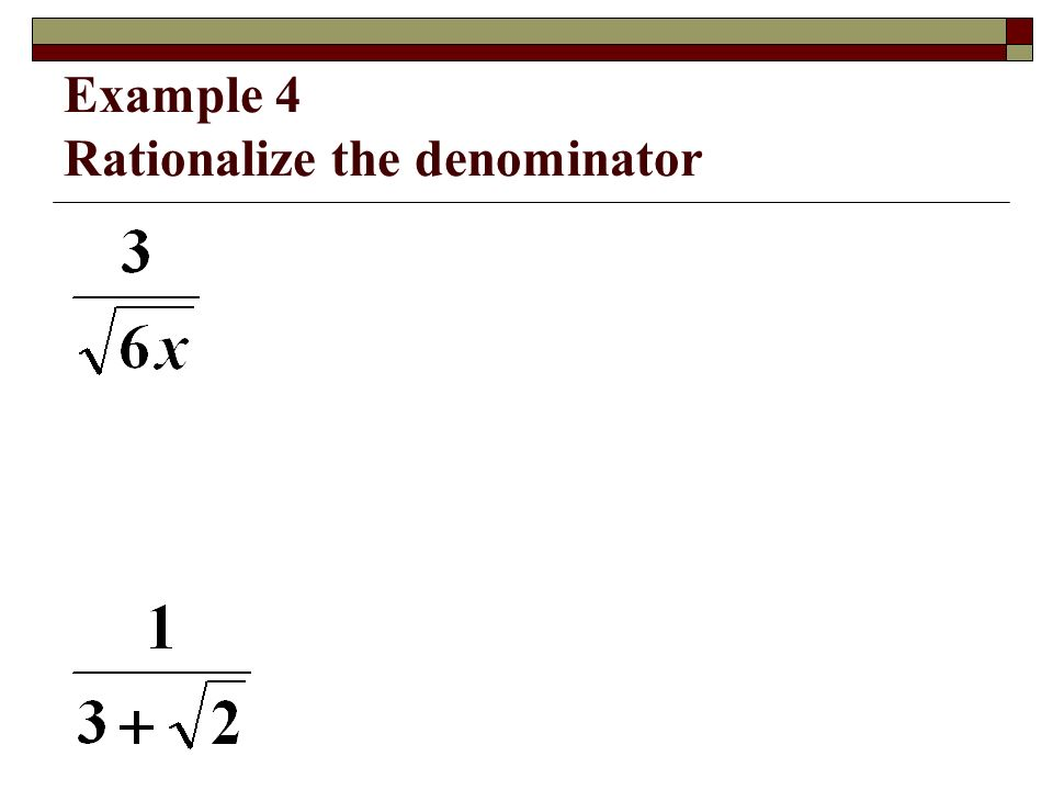 Example 4 Rationalize the denominator